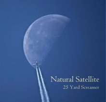 25 YARD SCREAMER - NATURAL SATELLITE