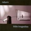 LITTLE TRAGEDIES Return